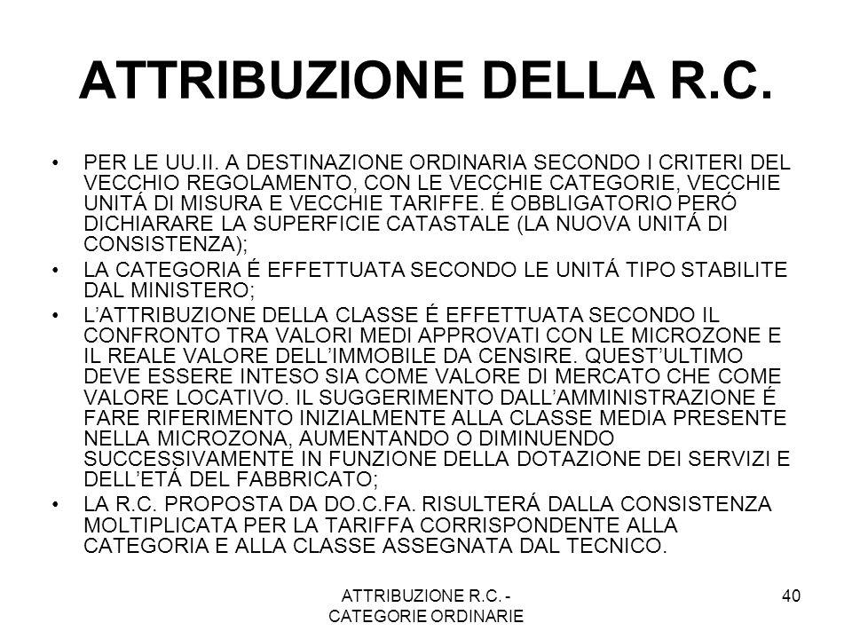 ATTRIBUZIONE R.C. - CATEGORIE ORDINARIE 40 ATTRIBUZIONE DELLA R.C. PER LE UU.II. A DESTINAZIONE ORDINARIA SECONDO I CRITERI DEL VECCHIO REGOLAMENTO, C