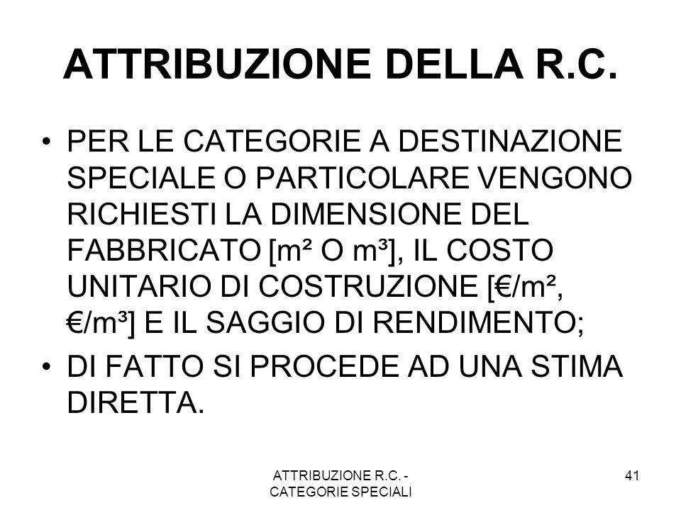 ATTRIBUZIONE R.C. - CATEGORIE SPECIALI 41 ATTRIBUZIONE DELLA R.C. PER LE CATEGORIE A DESTINAZIONE SPECIALE O PARTICOLARE VENGONO RICHIESTI LA DIMENSIO