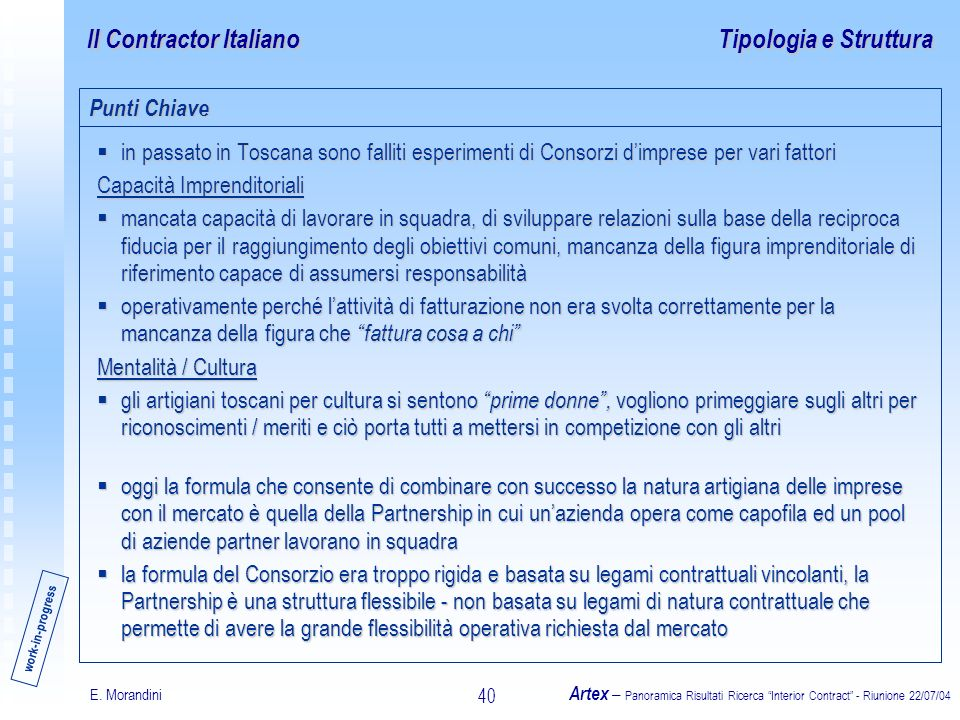 E. Morandini Artex – Panoramica Risultati Ricerca Interior Contract - Riunione 22/07/04 40 Il Contractor Italiano in passato in Toscana sono falliti e