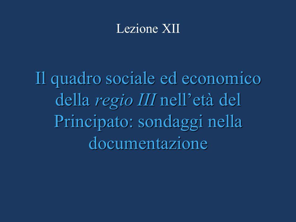 Il quadro sociale ed economico della regio III nelletà del Principato: sondaggi nella documentazione Lezione XII