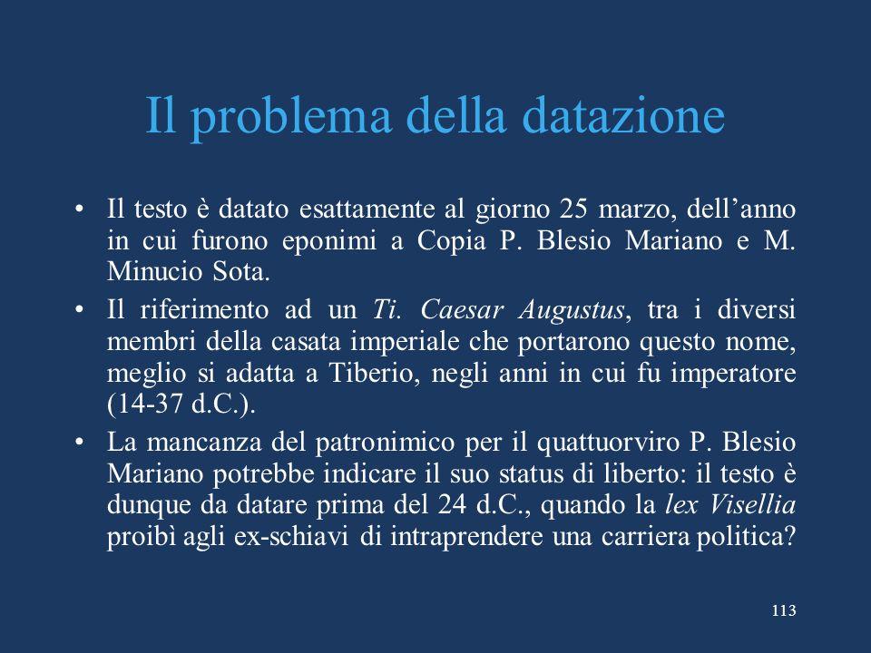 113 Il problema della datazione Il testo è datato esattamente al giorno 25 marzo, dellanno in cui furono eponimi a Copia P.
