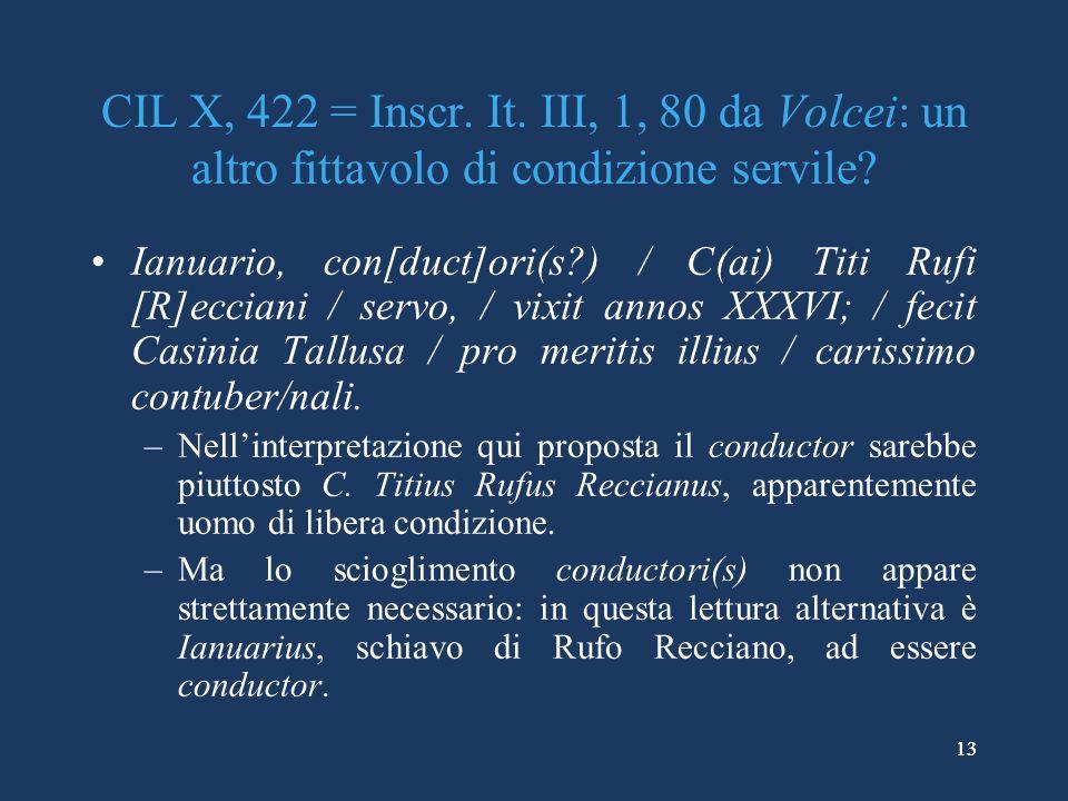 13 CIL X, 422 = Inscr.It. III, 1, 80 da Volcei: un altro fittavolo di condizione servile.