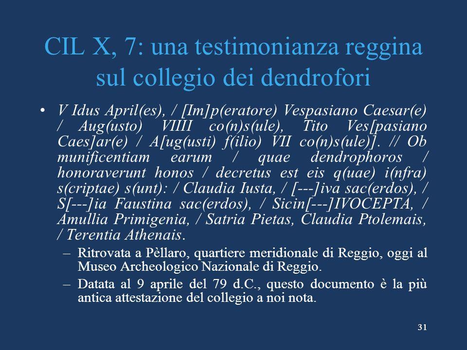 31 CIL X, 7: una testimonianza reggina sul collegio dei dendrofori V Idus April(es), / [Im]p(eratore) Vespasiano Caesar(e) / Aug(usto) VIIII co(n)s(ule), Tito Ves[pasiano Caes]ar(e) / A[ug(usti) f(ilio) VII co(n)s(ule)].