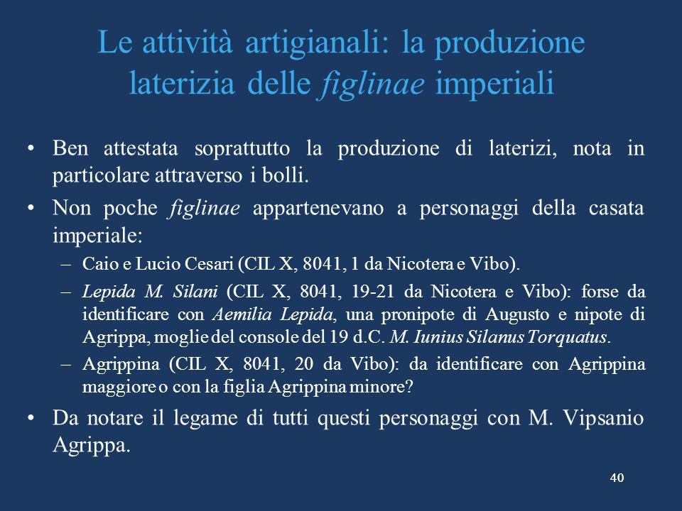 40 Le attività artigianali: la produzione laterizia delle figlinae imperiali Ben attestata soprattutto la produzione di laterizi, nota in particolare attraverso i bolli.