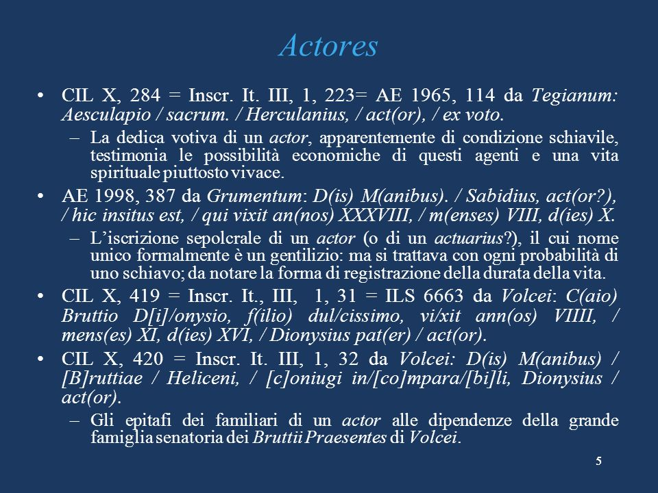 5 Actores CIL X, 284 = Inscr.It. III, 1, 223= AE 1965, 114 da Tegianum: Aesculapio / sacrum.