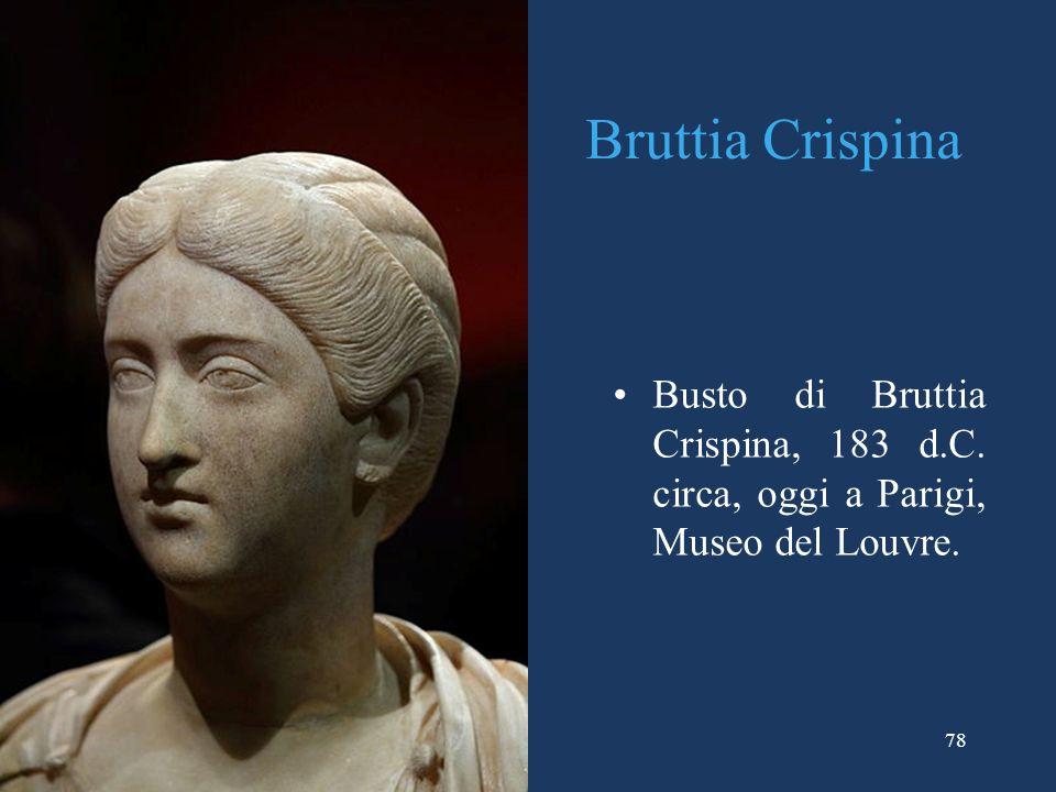 78 Bruttia Crispina Busto di Bruttia Crispina, 183 d.C. circa, oggi a Parigi, Museo del Louvre.