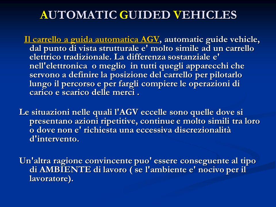 AUTOMATIC GUIDED VEHICLES Il carrello a guida automatica AGV, automatic guide vehicle, dal punto di vista strutturale e' molto simile ad un carrello e