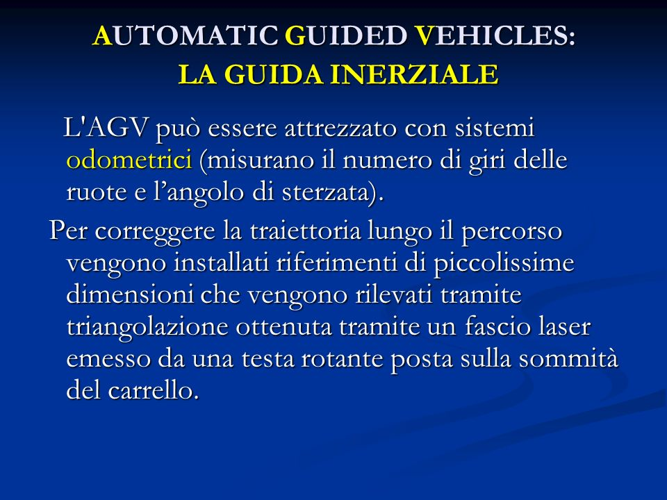 AUTOMATIC GUIDED VEHICLES: LA GUIDA INERZIALE L AGV può essere attrezzato con sistemi odometrici (misurano il numero di giri delle ruote e langolo di sterzata).