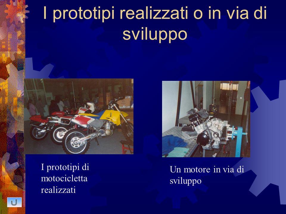 I prototipi realizzati o in via di sviluppo I prototipi di motocicletta realizzati Un motore in via di sviluppo