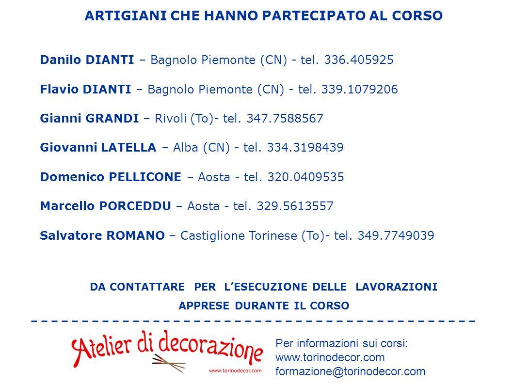 ARTIGIANI CHE HANNO PARTECIPATO AL CORSO Danilo DIANTI – Bagnolo Piemonte (CN) - tel. 336.405925 Flavio DIANTI – Bagnolo Piemonte (CN) - tel. 339.1079