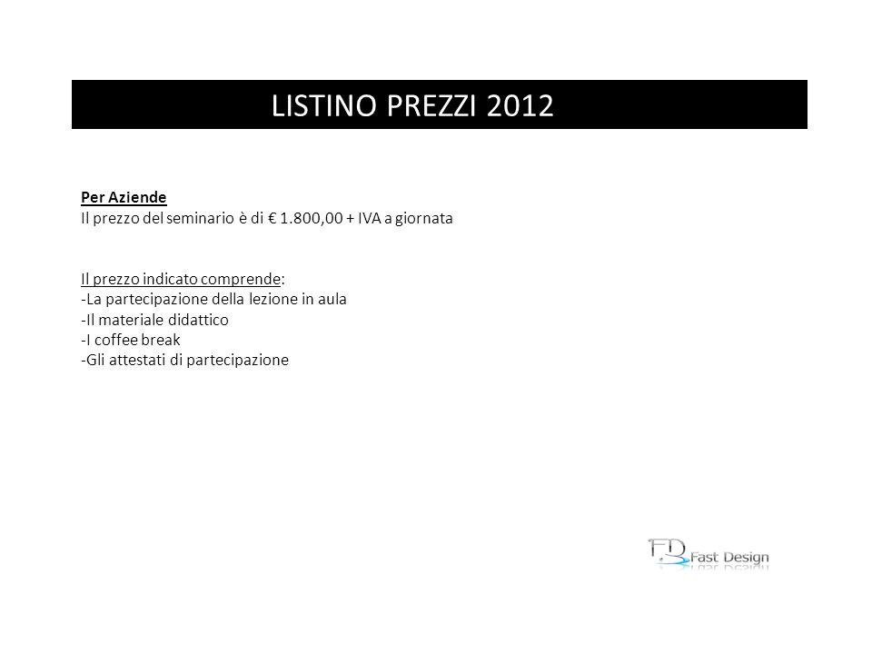 LISTINO PREZZI 2012 Per Aziende Il prezzo del seminario è di 1.800,00 + IVA a giornata Il prezzo indicato comprende: -La partecipazione della lezione