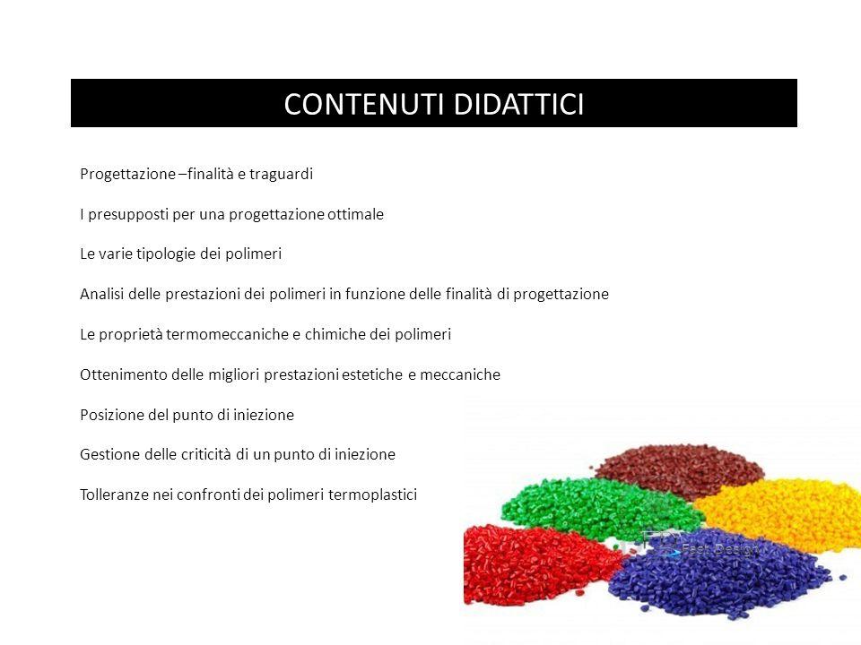 CONTENUTI DIDATTICI Progettazione –finalità e traguardi I presupposti per una progettazione ottimale Le varie tipologie dei polimeri Analisi delle pre