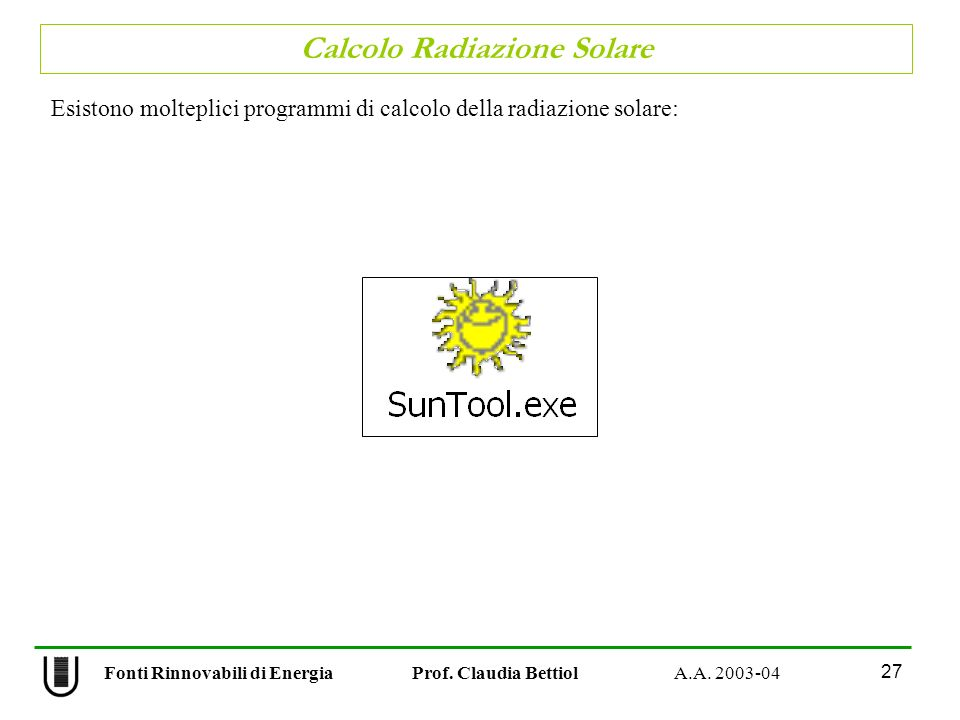 Calcolo Radiazione Solare 27 Fonti Rinnovabili di Energia Prof. Claudia Bettiol A.A. 2003-04 Esistono molteplici programmi di calcolo della radiazione
