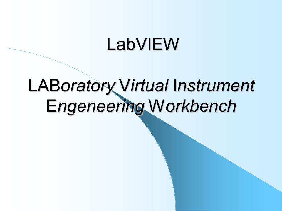 LabVIEW LABoratory Virtual Instrument Engeneering Workbench LabVIEW LABoratory Virtual Instrument Engeneering Workbench