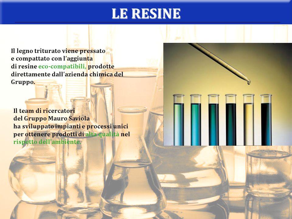 Il legno triturato viene pressato e compattato con laggiunta di resine eco-compatibili, prodotte direttamente dallazienda chimica del Gruppo. LE RESIN
