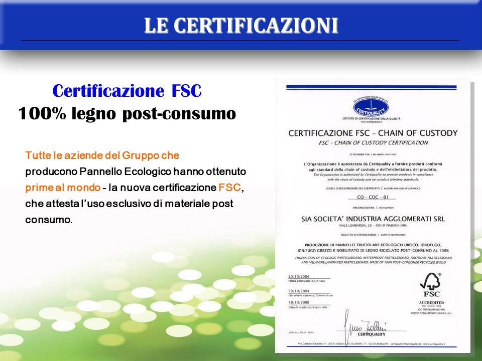 Certificazione FSC 100% legno post-consumo Tutte le aziende del Gruppo che producono Pannello Ecologico hanno ottenuto prime al mondo - la nuova certi