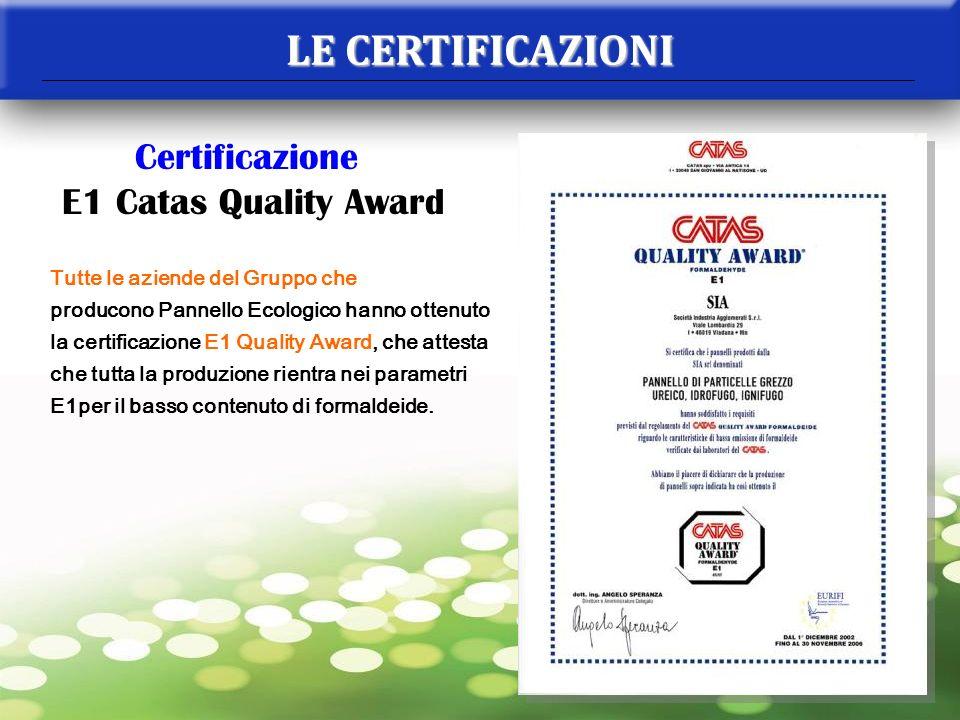 Certificazione E1 Catas Quality Award Tutte le aziende del Gruppo che producono Pannello Ecologico hanno ottenuto la certificazione E1 Quality Award,