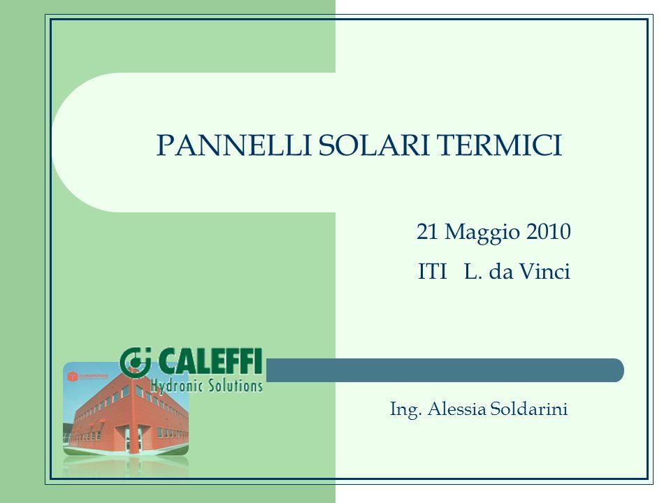 PANNELLI SOLARI TERMICI Ing. Alessia Soldarini 21 Maggio 2010 ITI L. da Vinci
