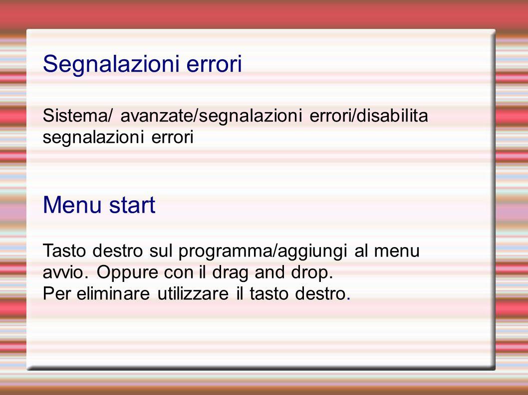 Segnalazioni errori Sistema/ avanzate/segnalazioni errori/disabilita segnalazioni errori Menu start Tasto destro sul programma/aggiungi al menu avvio.