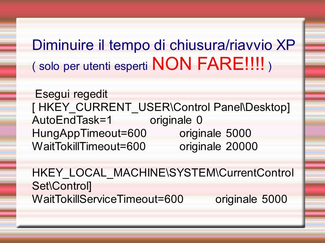 Diminuire il tempo di chiusura/riavvio XP ( solo per utenti esperti NON FARE!!!.