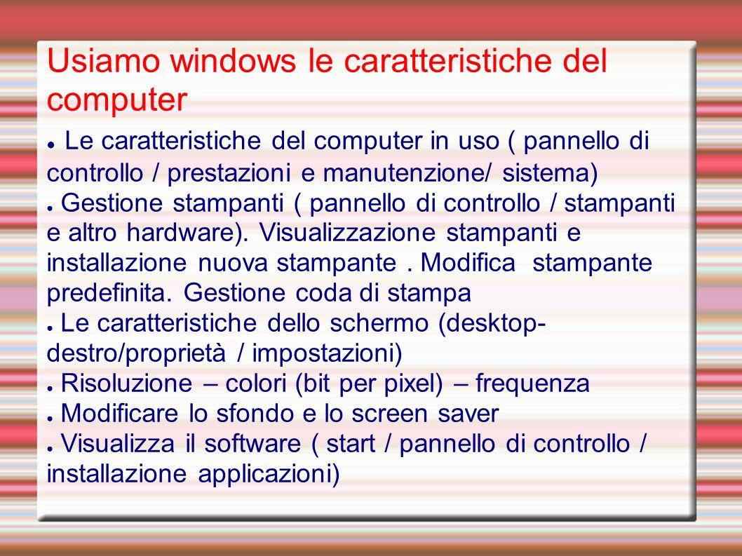 Usiamo windows le caratteristiche del computer Le caratteristiche del computer in uso ( pannello di controllo / prestazioni e manutenzione/ sistema) Gestione stampanti ( pannello di controllo / stampanti e altro hardware).