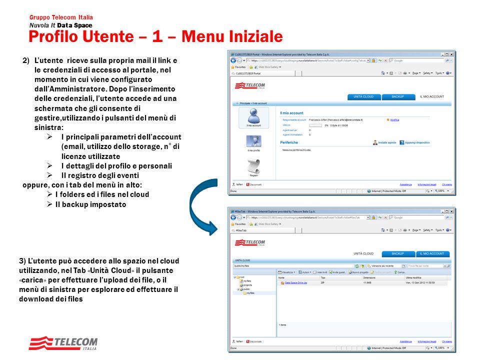 Gruppo Telecom Italia Nuvola It Data Space Profilo Utente – 2 – Installazione dellAgent 4) Se lutente vuole impostare i backup sul proprio PC deve scaricare lagent dal link «installa agente» visualizzato nel menù iniziale «Il Mio Account».