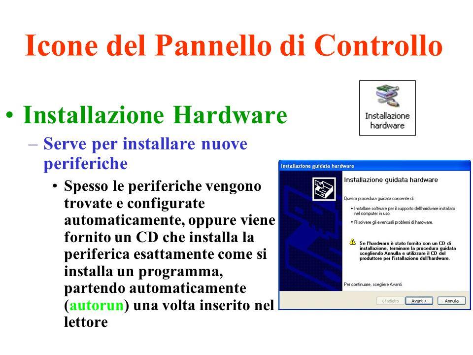 Icone del Pannello di Controllo Installazione Hardware –Serve per installare nuove periferiche Spesso le periferiche vengono trovate e configurate aut