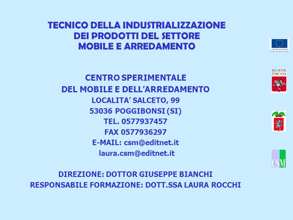 CENTRO SPERIMENTALE DEL MOBILE E DELLARREDAMENTO LOCALITA SALCETO, 99 53036 POGGIBONSI (SI) TEL. 0577937457 FAX 0577936297 E-MAIL: csm@editnet.it laur