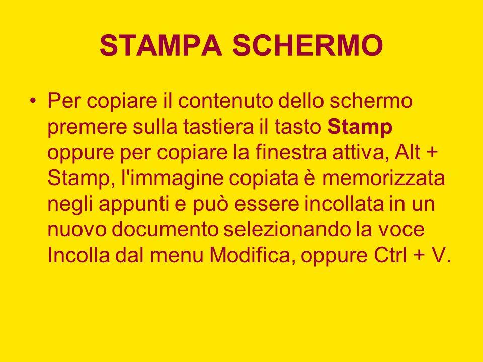 STAMPA SCHERMO Per copiare il contenuto dello schermo premere sulla tastiera il tasto Stamp oppure per copiare la finestra attiva, Alt + Stamp, l immagine copiata è memorizzata negli appunti e può essere incollata in un nuovo documento selezionando la voce Incolla dal menu Modifica, oppure Ctrl + V.