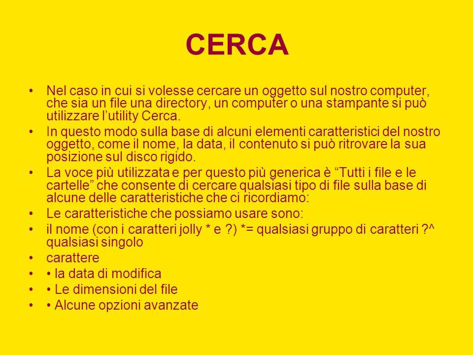 CERCA Nel caso in cui si volesse cercare un oggetto sul nostro computer, che sia un file una directory, un computer o una stampante si può utilizzare lutility Cerca.