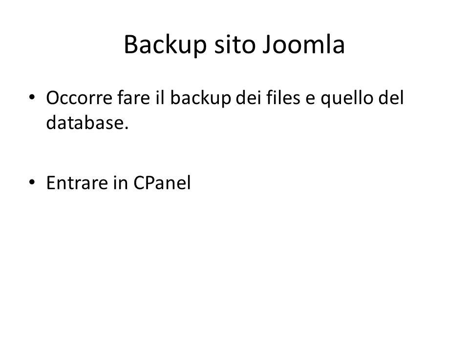 Backup sito Joomla Occorre fare il backup dei files e quello del database. Entrare in CPanel