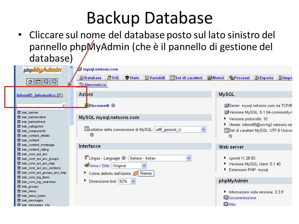 Backup Database Cliccare sul nome del database posto sul lato sinistro del pannello phpMyAdmin (che è il pannello di gestione del database)