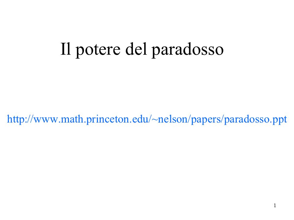 1 Il potere del paradosso http://www.math.princeton.edu/~nelson/papers/paradosso.ppt