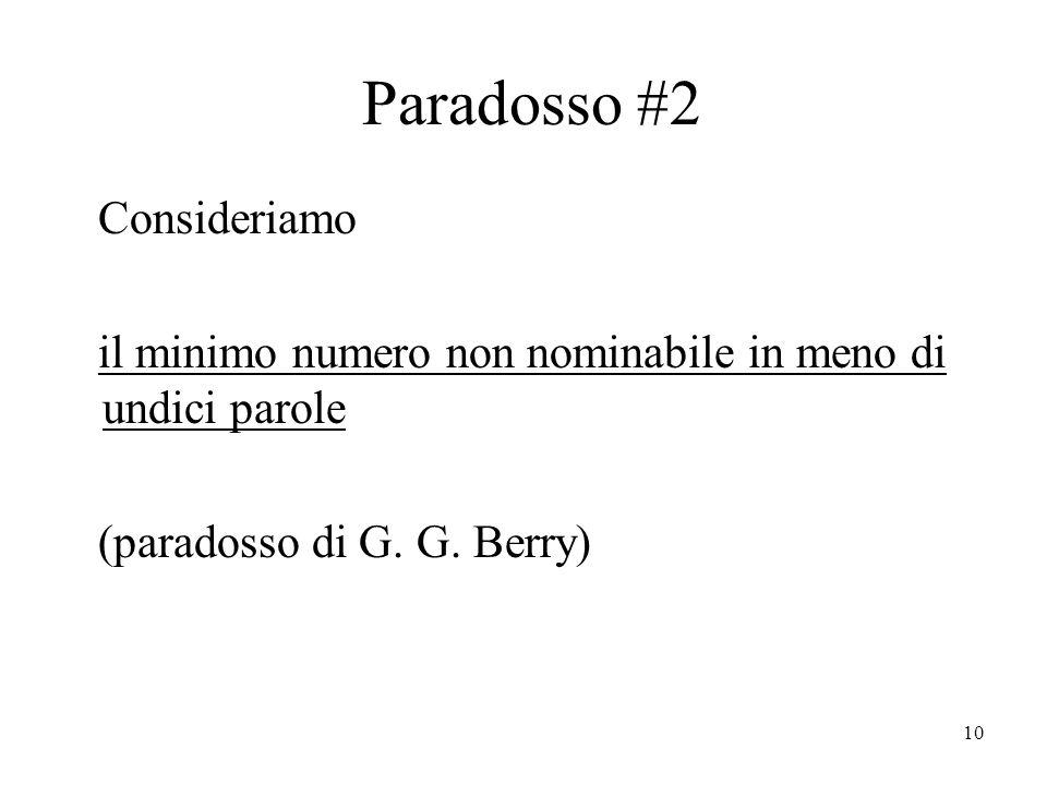 10 Paradosso #2 Consideriamo il minimo numero non nominabile in meno di undici parole (paradosso di G.