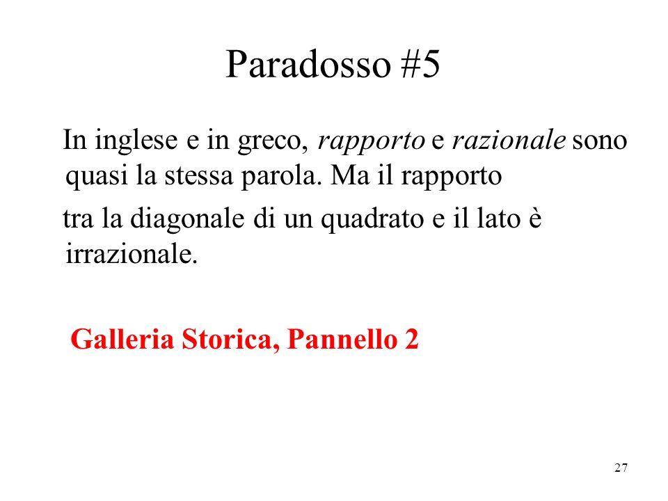 27 Paradosso #5 In inglese e in greco, rapporto e razionale sono quasi la stessa parola.
