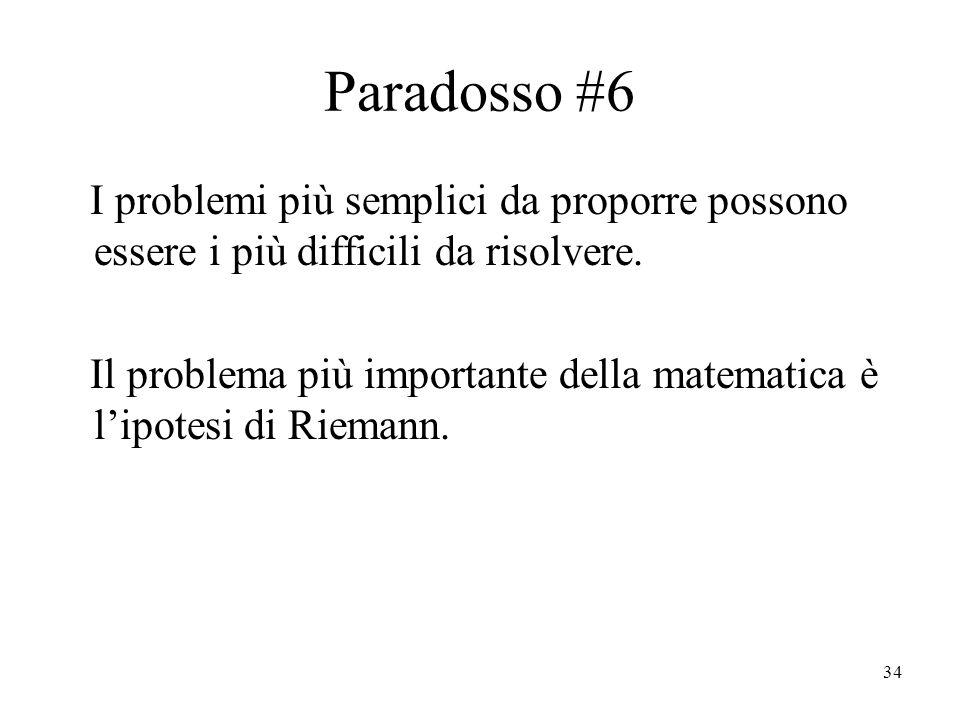 34 Paradosso #6 I problemi più semplici da proporre possono essere i più difficili da risolvere.