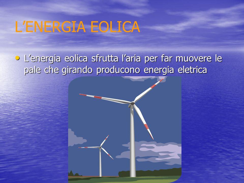 LENERGIA IDROELETRICA Lenergia idroelettrica funziona: Lenergia idroelettrica funziona: Lacqua fa muovere delle turbine poste all interno della diga, e le turbine girando producono energia elettrica Lacqua fa muovere delle turbine poste all interno della diga, e le turbine girando producono energia elettrica
