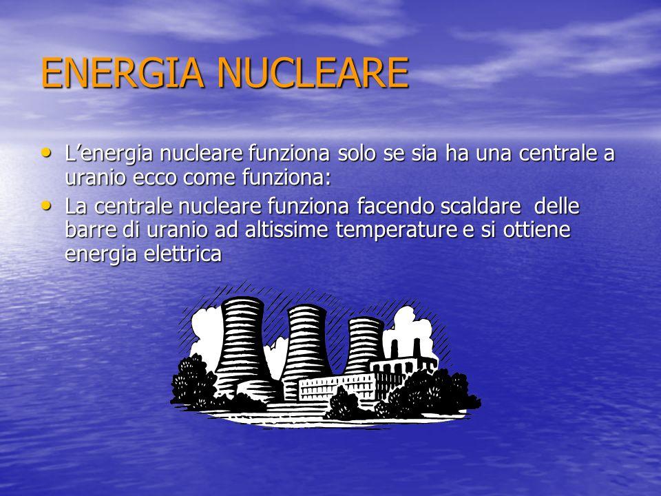 ENERGIA NUCLEARE Lenergia nucleare funziona solo se sia ha una centrale a uranio ecco come funziona: Lenergia nucleare funziona solo se sia ha una cen