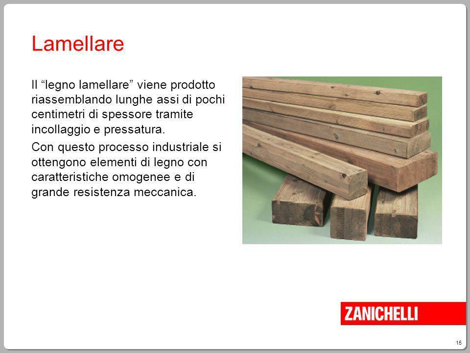 15 Giampietro Paci, Fare Tecnologia Lamellare Il legno lamellare viene prodotto riassemblando lunghe assi di pochi centimetri di spessore tramite inco