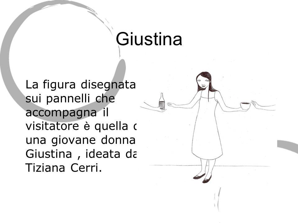 Giustina La figura disegnata sui pannelli che accompagna il visitatore è quella di una giovane donna, Giustina, ideata da Tiziana Cerri.