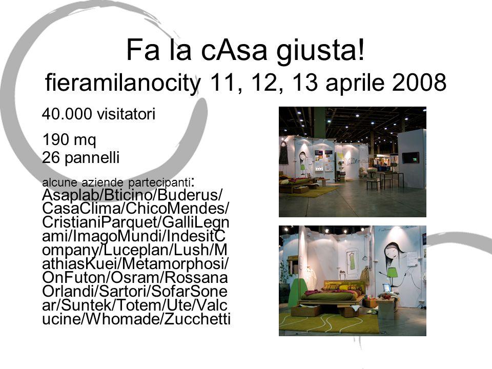 Fa la cAsa giusta! fieramilanocity 11, 12, 13 aprile 2008 40.000 visitatori 190 mq 26 pannelli alcune aziende partecipanti : Asaplab/Bticino/Buderus/