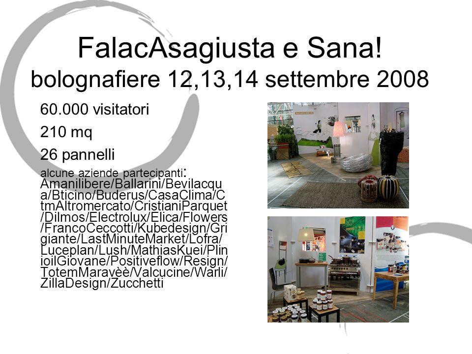 FalacAsagiusta e Sana! bolognafiere 12,13,14 settembre 2008 60.000 visitatori 210 mq 26 pannelli alcune aziende partecipanti : Amanilibere/Ballarini/B