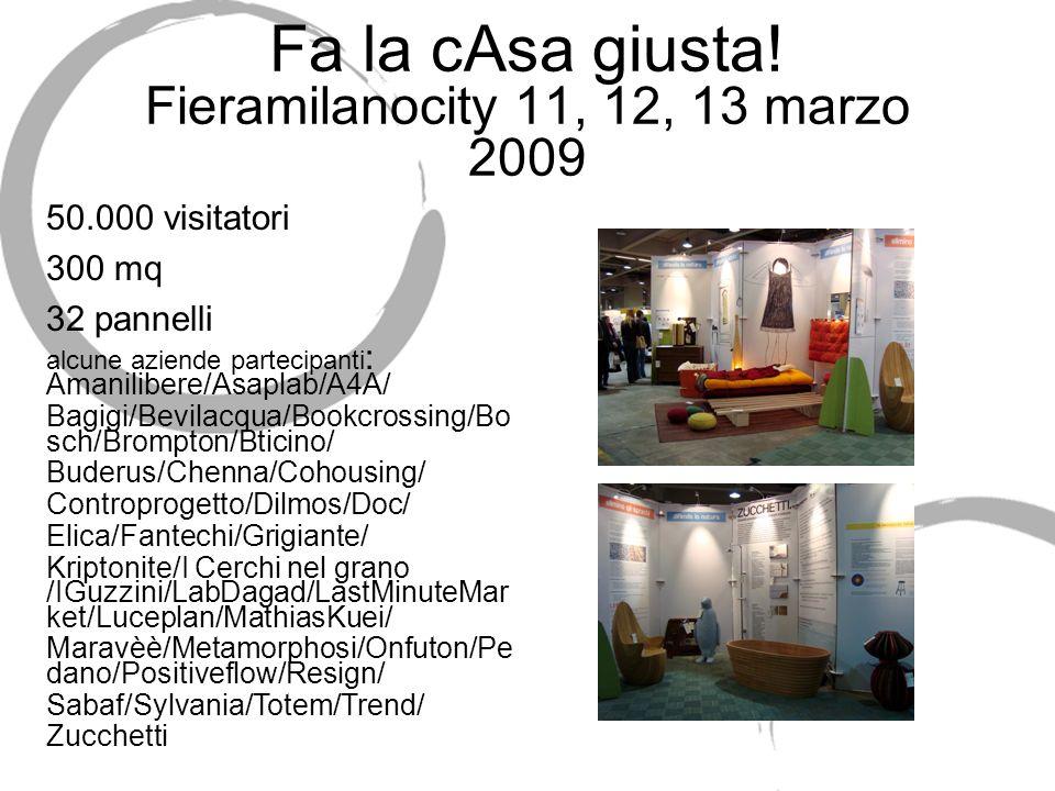 Fa la cAsa giusta! Fieramilanocity 11, 12, 13 marzo 2009 50.000 visitatori 300 mq 32 pannelli alcune aziende partecipanti : Amanilibere/Asaplab/A4A/ B