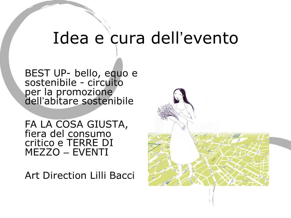 Idea e cura dell evento BEST UP- bello, equo e sostenibile - circuito per la promozione dell abitare sostenibile FA LA COSA GIUSTA, fiera del consumo