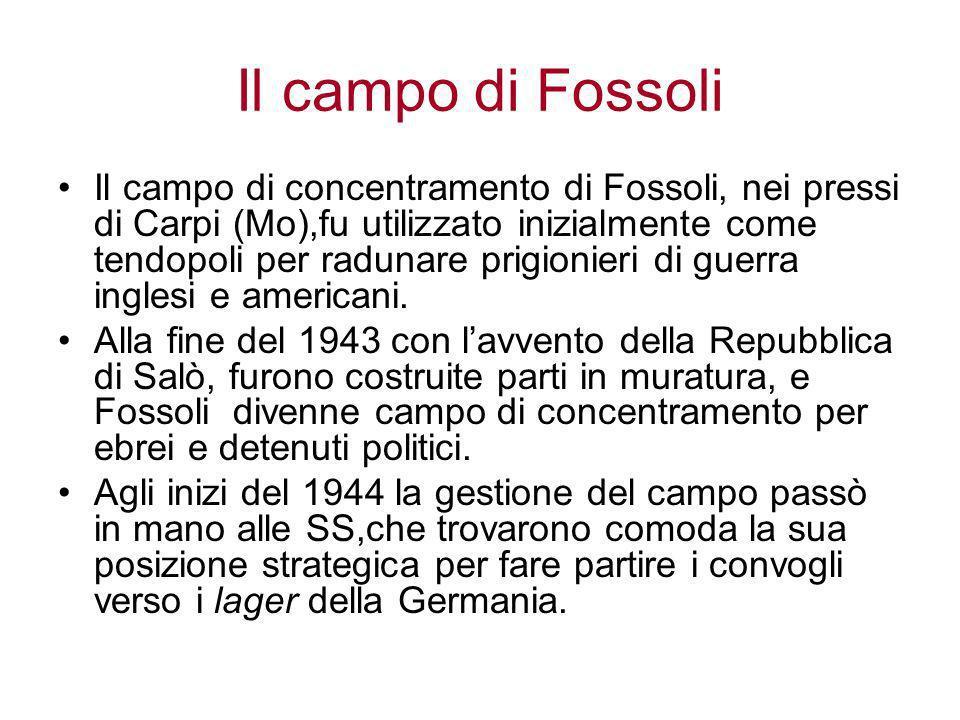 Il campo di Fossoli Il campo di concentramento di Fossoli, nei pressi di Carpi (Mo),fu utilizzato inizialmente come tendopoli per radunare prigionieri di guerra inglesi e americani.