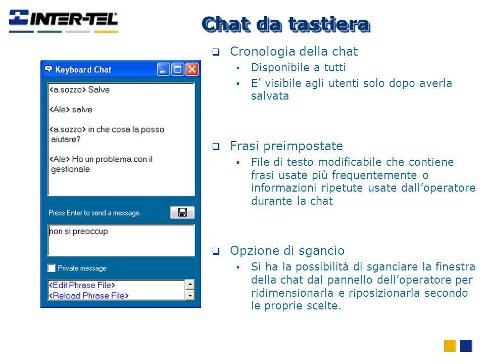 Chat da tastiera Cronologia della chat Disponibile a tutti E visibile agli utenti solo dopo averla salvata Frasi preimpostate File di testo modificabi