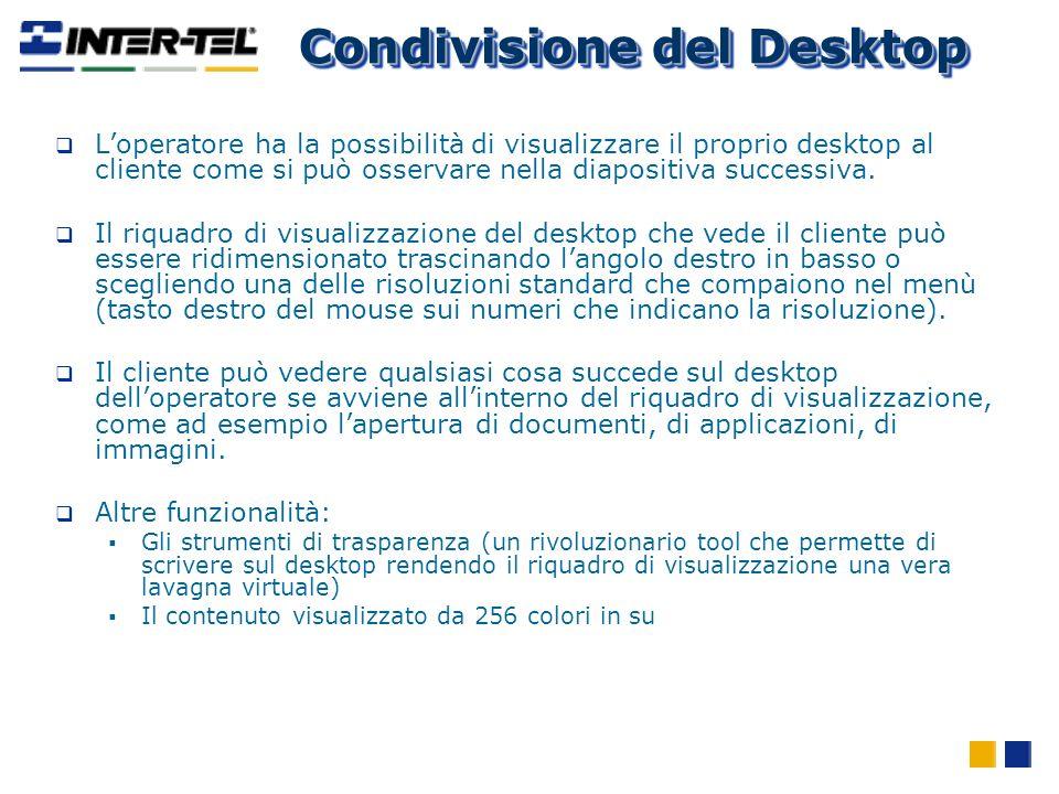 Condivisione del Desktop Loperatore ha la possibilità di visualizzare il proprio desktop al cliente come si può osservare nella diapositiva successiva
