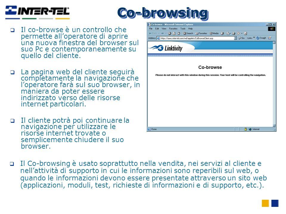 Co-browsingCo-browsing Il co-browse è un controllo che permette alloperatore di aprire una nuova finestra del browser sul suo Pc e contemporaneamente su quello del cliente.