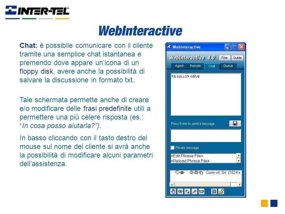Chat: è possibile comunicare con il cliente tramite una semplice chat istantanea e premendo dove appare unicona di un floppy disk, avere anche la poss