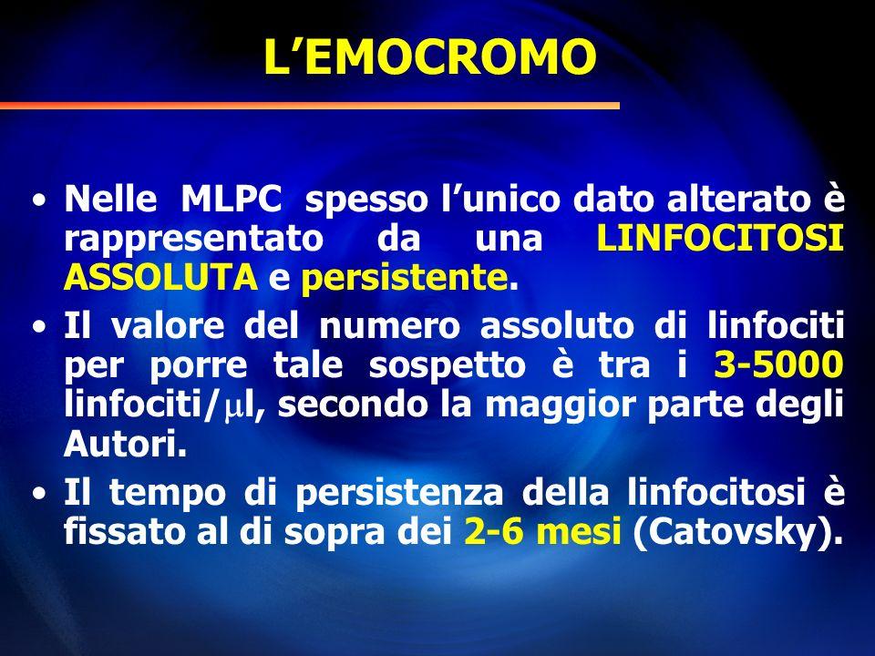 LEMOCROMO Nelle MLPC spesso lunico dato alterato è rappresentato da una LINFOCITOSI ASSOLUTA e persistente. Il valore del numero assoluto di linfociti